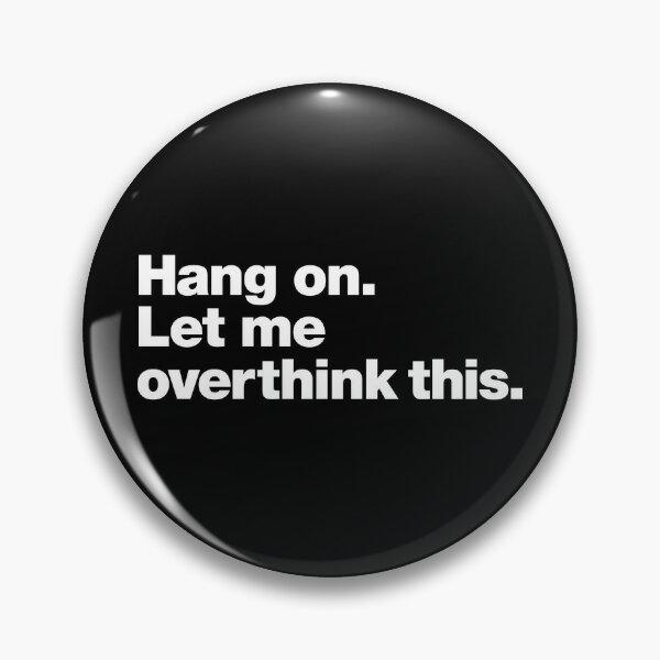 Abwarten. Lassen Sie mich das überdenken. Button