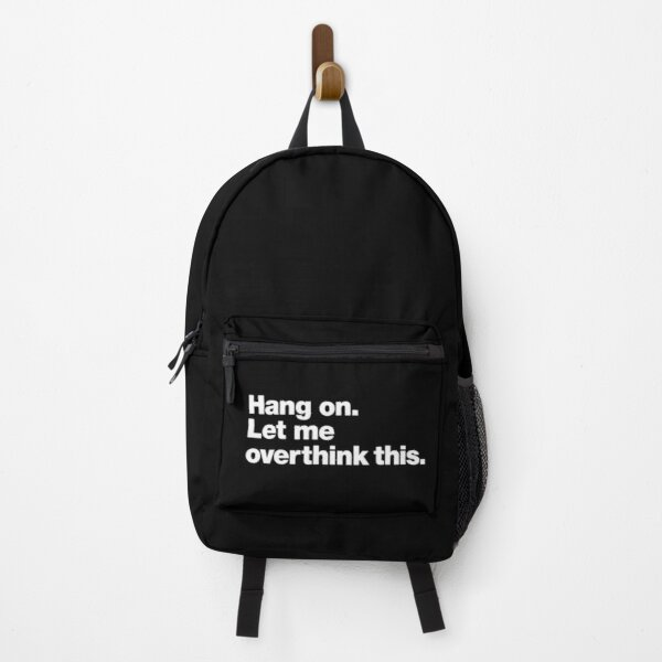 Hang on. Let me overthink this. Backpack