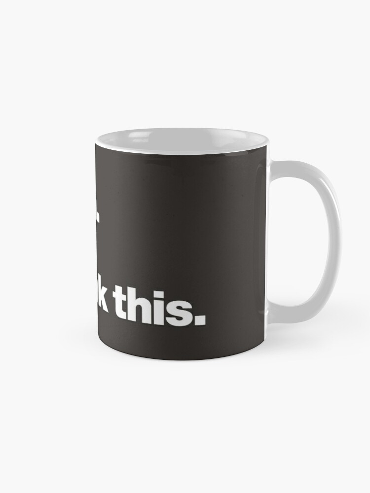 Alternate view of Hang on. Let me overthink this. Mug