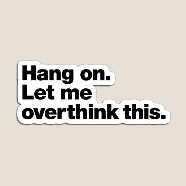 Hang on. Let me overthink this. Magnet
