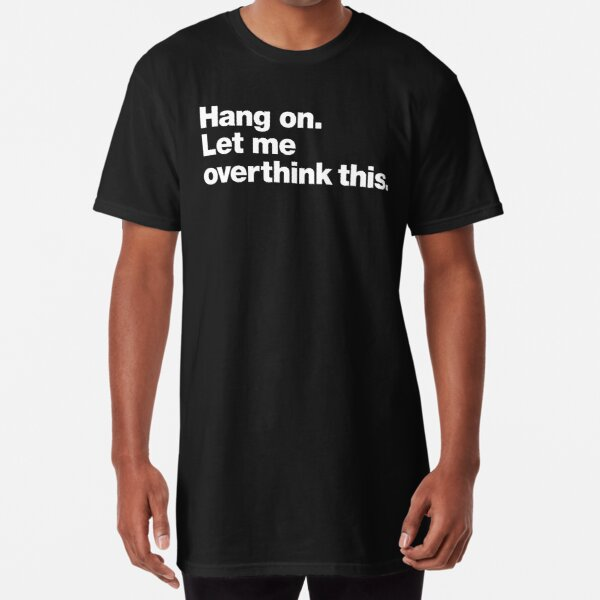 Aférrate. Déjame pensarlo demasiado. Camiseta larga