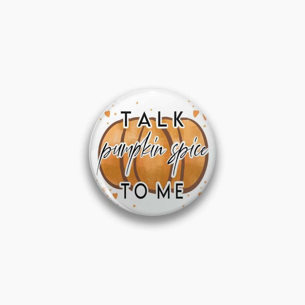 Talk Pumpkin Spice to me Pin