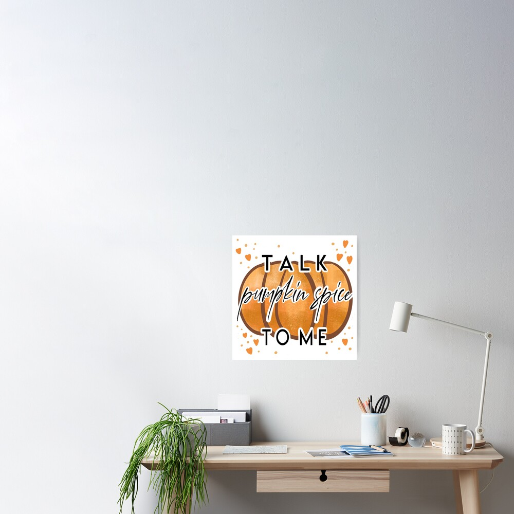 Talk Pumpkin Spice to me Poster