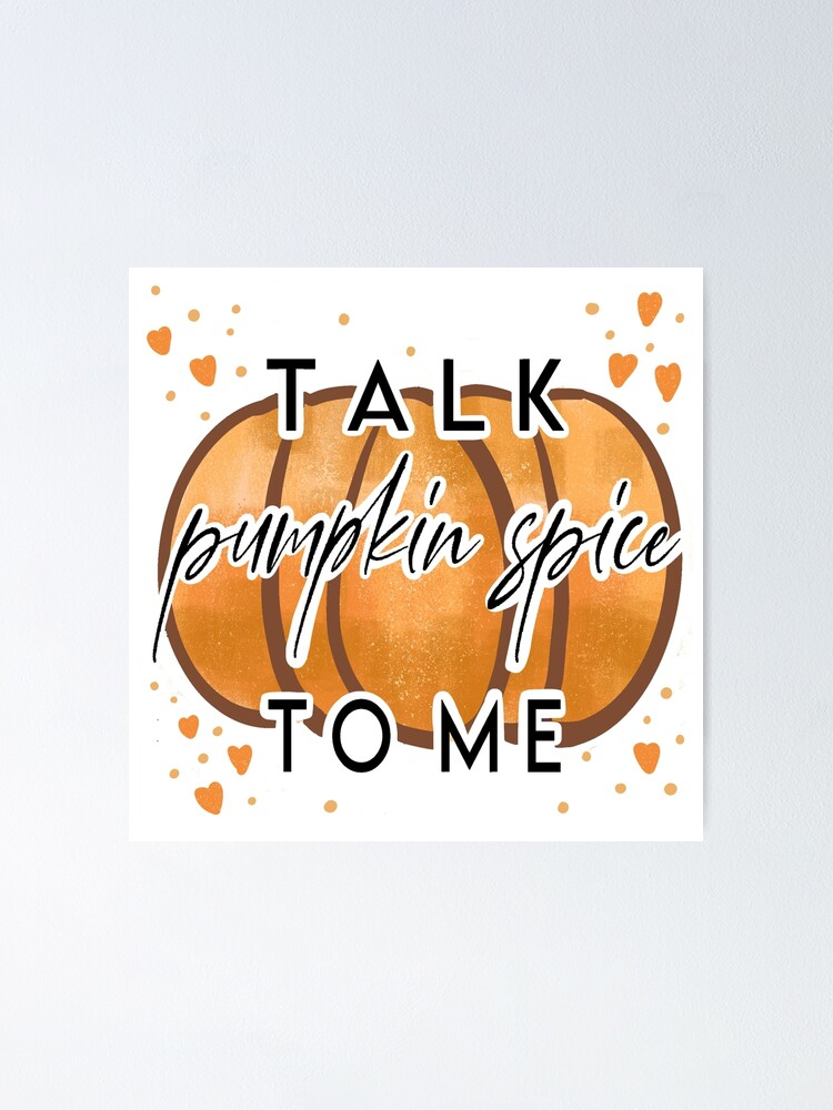 Alternate view of Talk Pumpkin Spice to me Poster