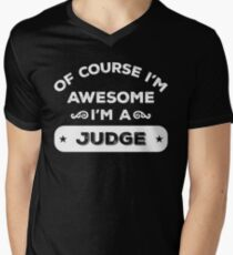 OF COURSE I'M AWESOME I'M A JUDGE Men's V-Neck T-Shirt