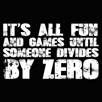 It's all fun and games until someone divides by zero - T-shirts & Hoodies by ganeeshaa