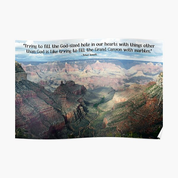 Trying to Fill the Grand Canyon with Marbles - Peter Kreeft quote Poster