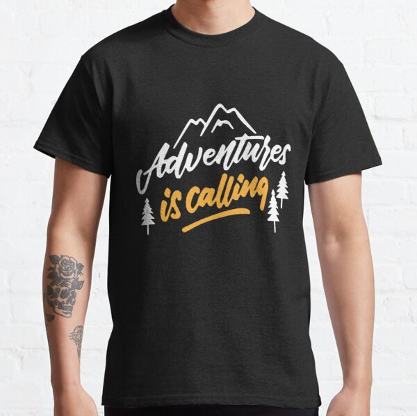 adventure is calling you  Classic T-Shirt