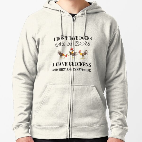 No Ducks In A Row - Chickens Everywhere!  Zipped Hoodie