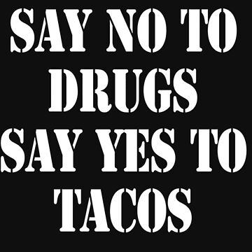 Say no to drugs say yes to tacos - T-shirts & Hoodies by ganeeshaa