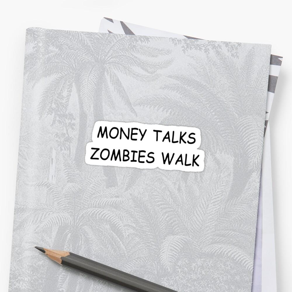 Money Talks Zombies Walk by Almdrs