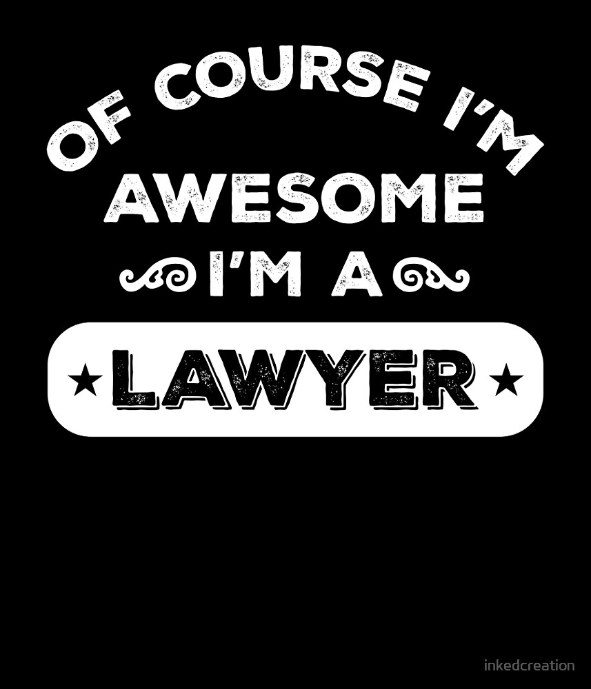 OF COURSE I'M AWESOME I'M A LAWYER by inkedcreation
