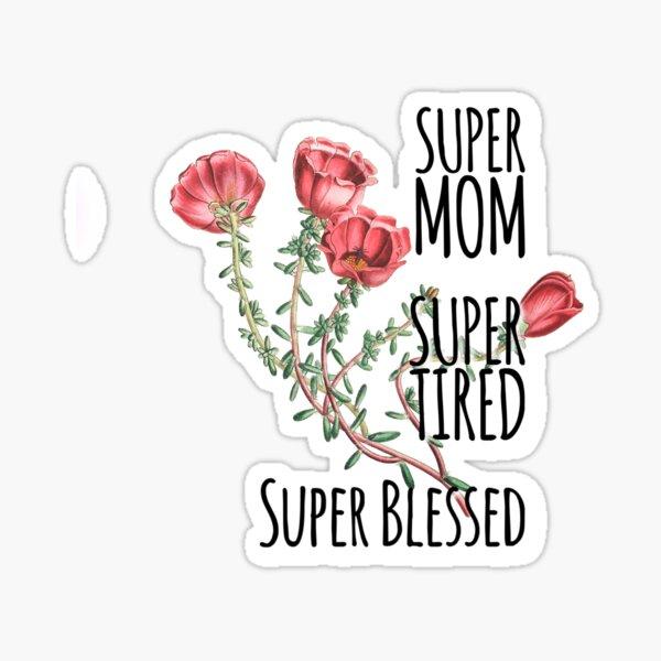Super Mom Super Tired Super Blessed Sticker