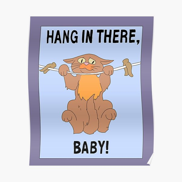 Hang In There Baby poster Poster