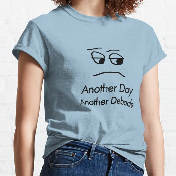Another Day Another Debacle Classic T-Shirt