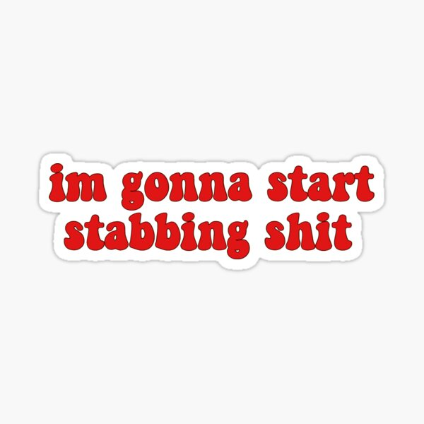 im gonna start stabbing shit Sticker