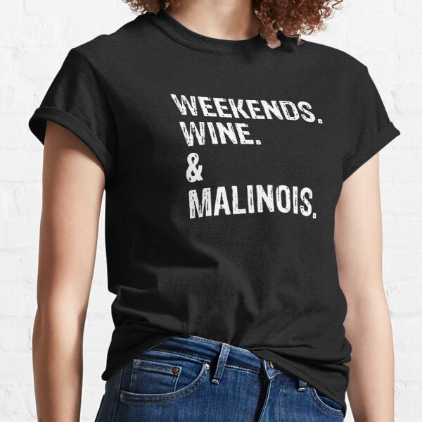 Weekends Wine and Malinois T Shirt Classic T-Shirt