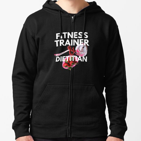 fitness trainer and dietitian Zipped Hoodie