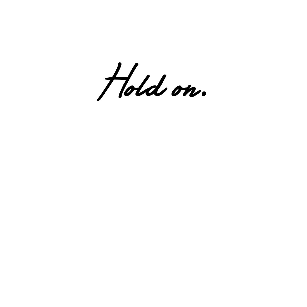 Hold on. by echorose
