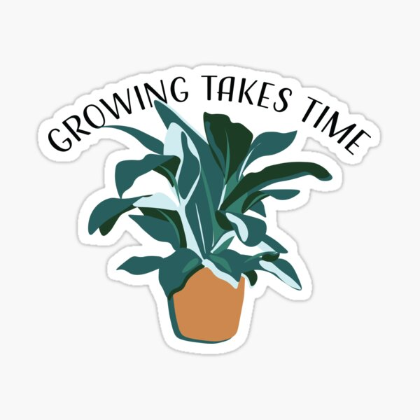 Growing Takes Time Print Sticker