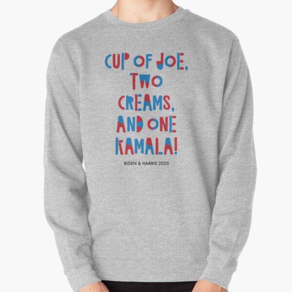 Cup of Joe, Two Creams, and One Kamala Pullover Sweatshirt