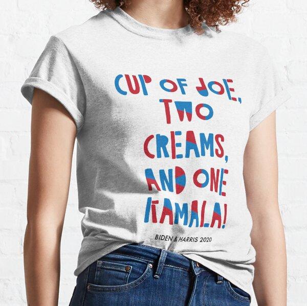 Cup of Joe, Two Creams, and One Kamala Classic T-Shirt