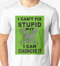 I Can't Fix Stupid BUT I Can Diagnose It T-Shirt