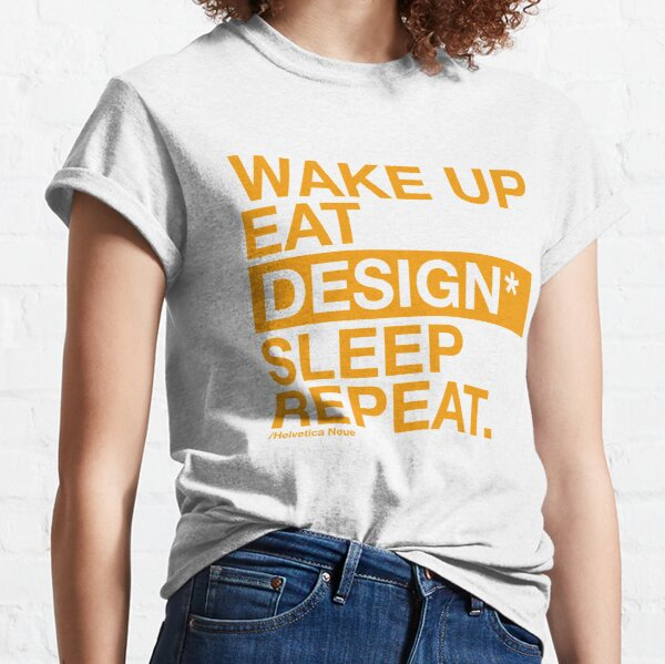 Graphic designer daily activity. Wake up, eat, design, sleep and repeat. Classic T-Shirt