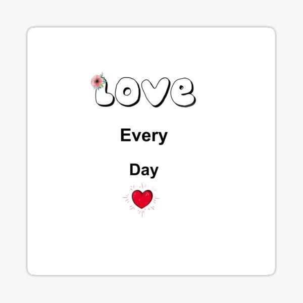 LOVE EVERY DAY! Sticker