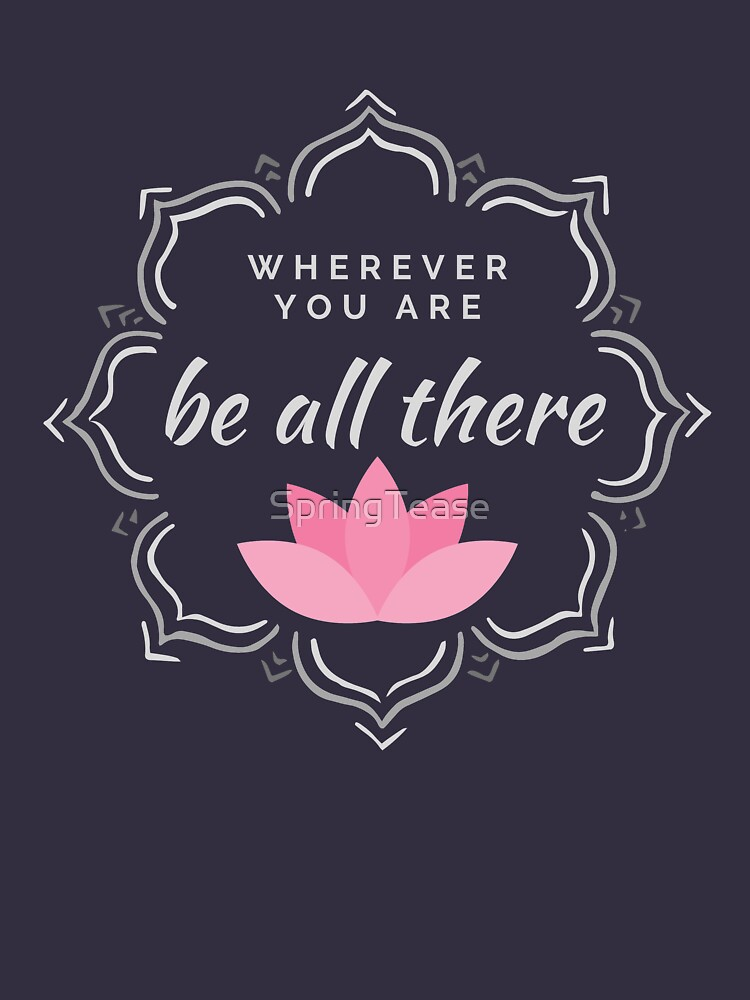 Wherever You Are Be All There Lotus Mandala by SpringTease