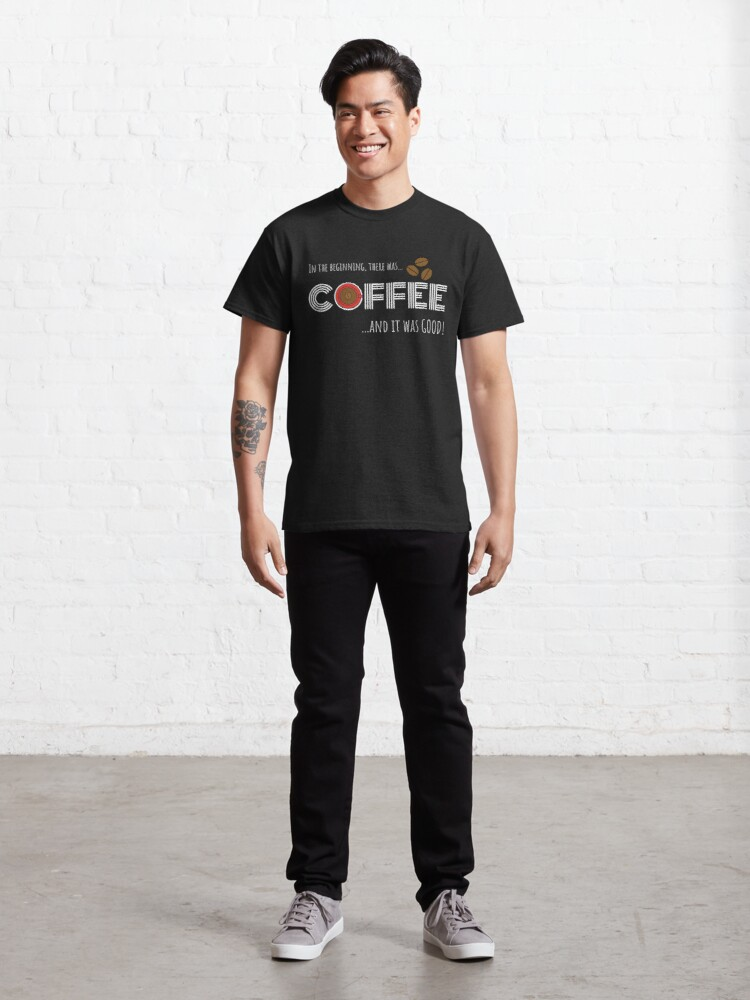 Alternate view of In the beginning there was COFFEE Classic T-Shirt
