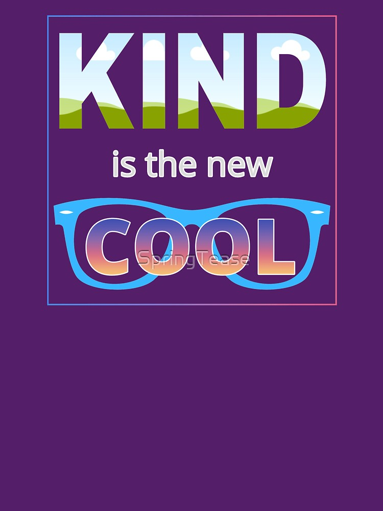 Kind is the new Cool by SpringTease