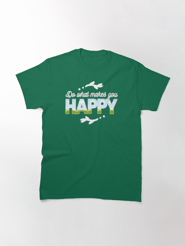 Alternate view of Do What Makes You Happy Classic T-Shirt