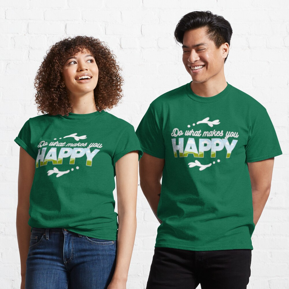 Do What Makes You Happy Classic T-Shirt