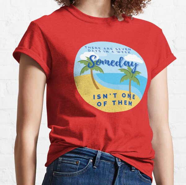 Seven Days to Someday Classic T-Shirt