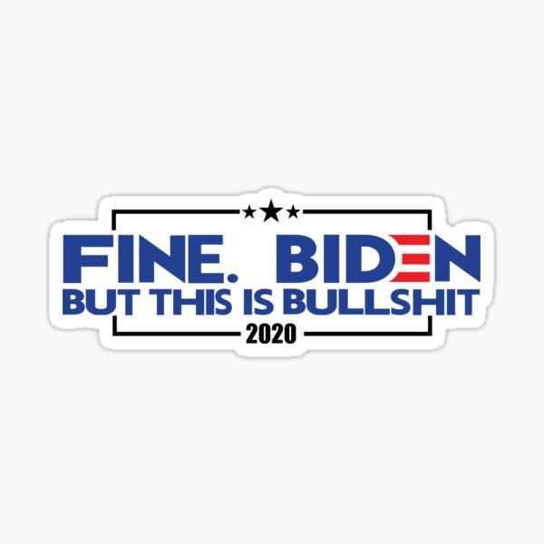 Fine. Biden. But this is bullshit Sticker