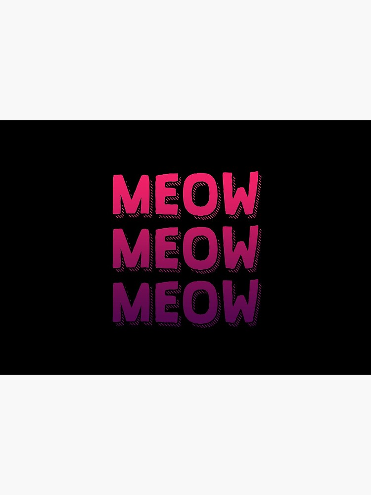Meow Meow Cats Meow | Gradient Colors | Cool Cat by Kittyworks