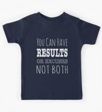 You Can Have Results Or Excuses Not Both Kids Tee