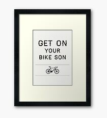 Get On Your Bike Son! Framed Print