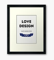 Love Design, Hate Sore Eyes Framed Print