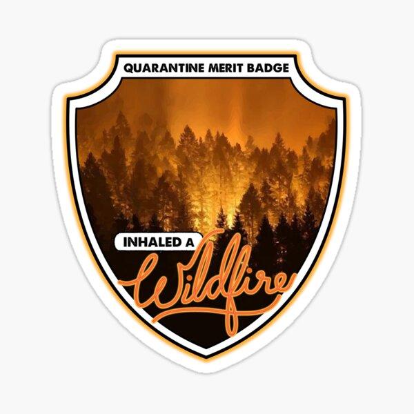 Quarantine Merit Badge: Inhaled a Wildfire Sticker