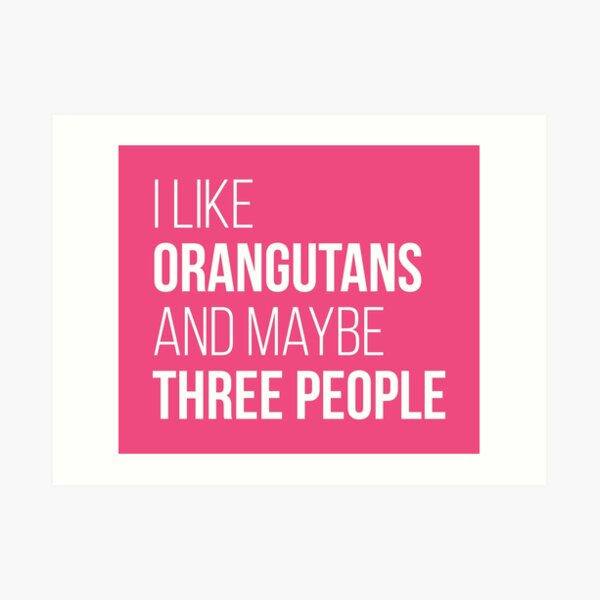 I Like Orangutans And Maybe Three People for Women Art Print