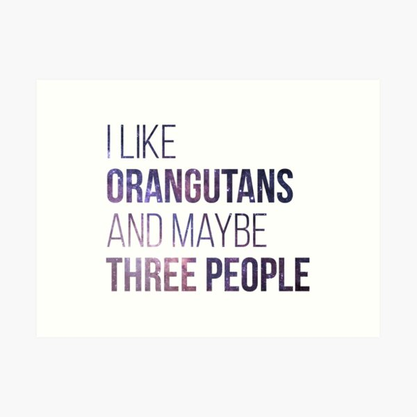 I Like Orangutans And Maybe Three People Art Print