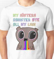 MY SISTERS HAMSTER ATE ALL MY LSD ! Unisex T-Shirt