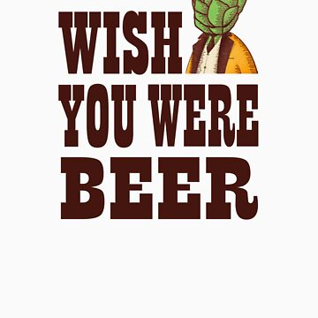 Wish You Were Beer by tecmoviking
