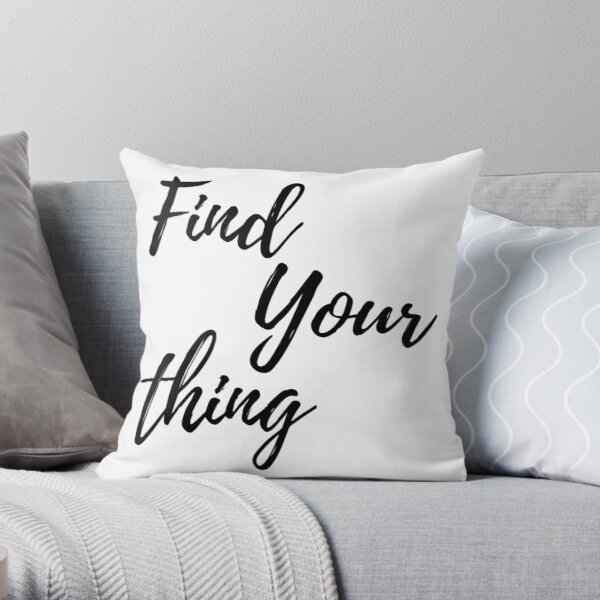 Find Your Thing Throw Pillow