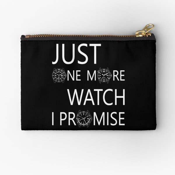 JUST ONE MORE WATCH, I PROMISE Zipper Pouch