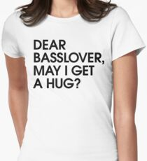 Dear Basslover, May I Get A Hug? Womens Fitted T-Shirt