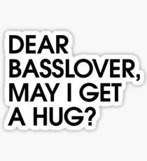 Dear Basslover, May I Get A Hug? Sticker