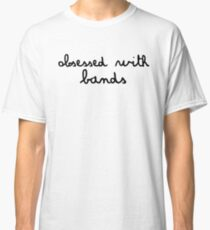 obsesed with bands Classic T-Shirt